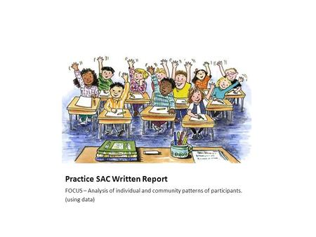 Practice SAC Written Report FOCUS – Analysis of individual and community patterns of participants. (using data)