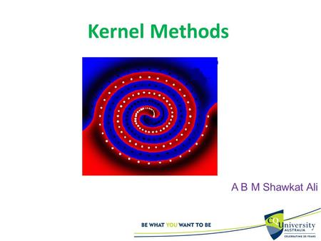 Kernel Methods A B M Shawkat Ali 1 2 Data Mining ¤ DM or KDD (Knowledge Discovery in Databases) Extracting previously unknown, valid, and actionable.