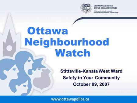 Ottawa Neighbourhood Watch Stittsville-Kanata West Ward Safety in Your Community October 09, 2007.