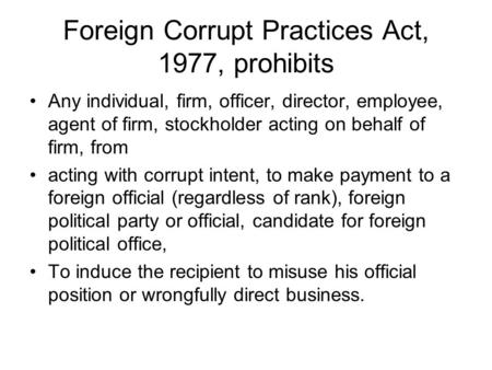 Foreign Corrupt Practices Act, 1977, prohibits Any individual, firm, officer, director, employee, agent of firm, stockholder acting on behalf of firm,