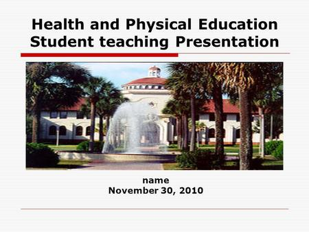Health and Physical Education Student teaching Presentation name November 30, 2010.