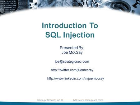 Strategic Security, Inc. ©  Introduction To SQL Injection Presented By: Joe McCray