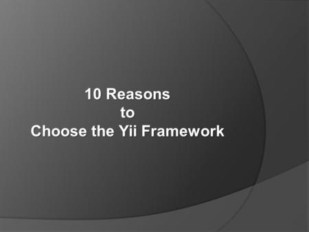10 Reasons to Choose the Yii Framework. The development of Yii framework began on January 1, 2008.Yii framework It is an open source application that.