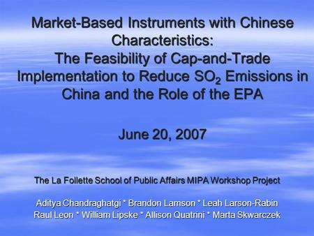 Market-Based Instruments with Chinese Characteristics: The Feasibility of Cap-and-Trade Implementation to Reduce SO 2 Emissions in China and the Role of.