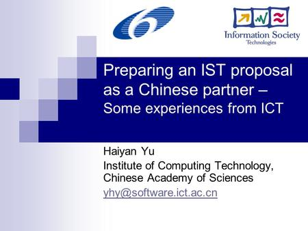 Preparing an IST proposal as a Chinese partner – Some experiences from ICT Haiyan Yu Institute of Computing Technology, Chinese Academy of Sciences