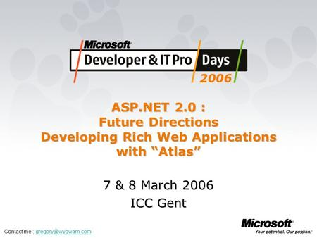 "ASP.NET 2.0 : Future Directions Developing Rich Web Applications with ""Atlas"" 7 & 8 March 2006 ICC Gent Contact me :"