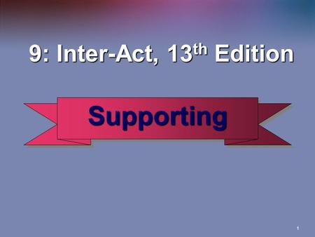 1 SupportingSupporting 9: Inter-Act, 13 th Edition 9: Inter-Act, 13 th Edition.