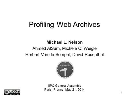 Profiling Web Archives Michael L. Nelson Ahmed AlSum, Michele C. Weigle Herbert Van de Sompel, David Rosenthal IIPC General Assembly Paris, France, May.