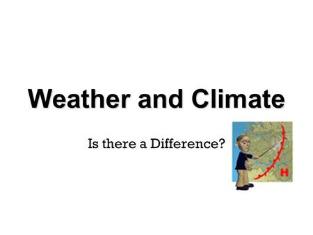 Weather and Climate Is there a Difference?. Another I Love Science 2006- All Rights Reserved