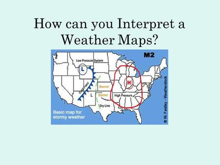 How can you Interpret a Weather Maps?. Weather Maps are used to show the current state of the atmosphere and to forecast future conditions.