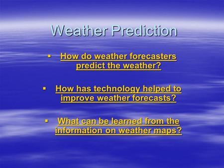 Weather Prediction  How do weather forecasters predict the weather? How do weather forecasters predict the weather? How do weather forecasters predict.