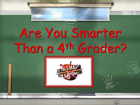 Are You Smarter Than a 4 th Grader? Are You Smarter Than a 4 th Grader? Weather 1,000,000 5th Grade Topic 1 5th Grade Topic 2 4th Grade Topic 3 4th Grade.