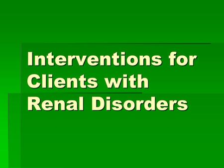 Interventions for Clients with Renal Disorders. Pyelonephritis  Bacterial infection in the kidney (upper urinary tract)  Key features include:  Fever,