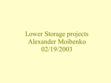 Lower Storage projects Alexander Moibenko 02/19/2003.