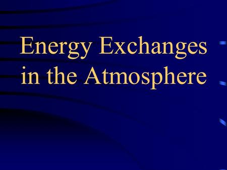 Energy Exchanges in the Atmosphere Atmosphere - blanket of gas that surrounds the earth (the air around us)