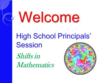 Welcome High School Principals' Session Shifts in Mathematics.