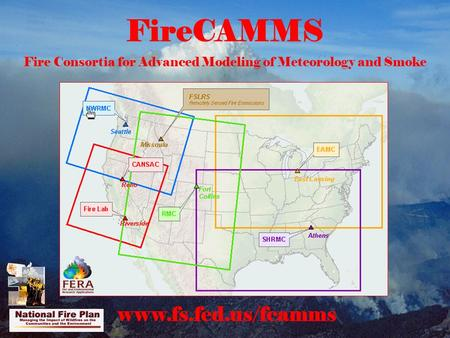 FireCAMMS Fire Consortia for Advanced Modeling of Meteorology and Smoke www.fs.fed.us/fcamms.