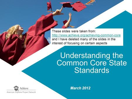 Understanding the Common Core State Standards March 2012 These slides were taken from:  and I have deleted.