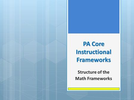 PA Core Instructional Frameworks Structure of the Math Frameworks.
