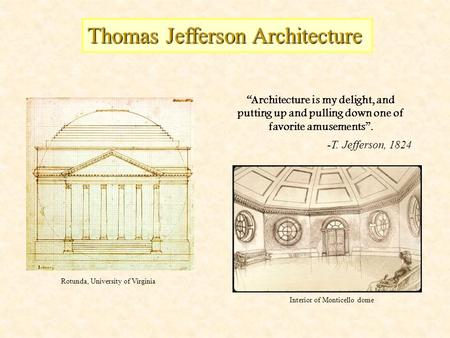 """Architecture is my delight, and putting up and pulling down one of favorite amusements"". -T. Jefferson, 1824 Thomas Jefferson Architecture Interior of."