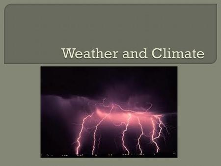  Climate is the characteristic weather that prevails from season to season and year to year.