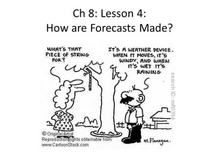 Ch 8: Lesson 4: How are Forecasts Made?. Collecting Data To describe a weather system, you need to describe all its parts; 1.temperature 2.moisture 3.clouds.