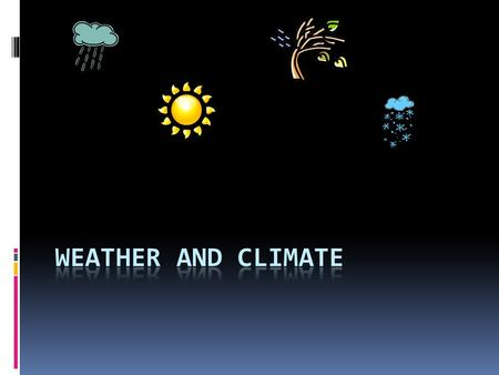 Weather  Weather refers to the daily environmental conditions we experience around us. It can also be used to describe the condition of the atmosphere.