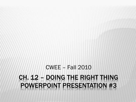 CWEE – Fall 2010.  Each failure to practice workplace ethics affects your self image and what you stand for far more than it affects your coworkers.