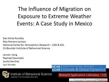 The Influence of Migration on Exposure to Extreme Weather Events: A Case Study in Mexico 1 Dan Miller Runfola Paty Romero-Lankao National Center for Atmospheric.