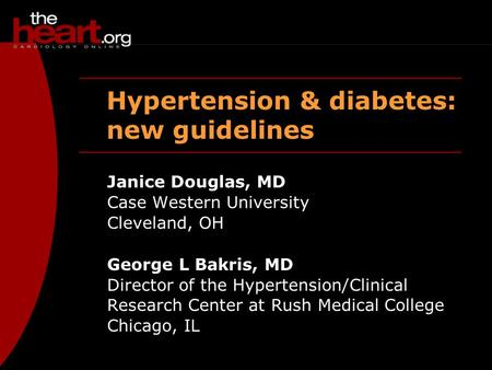 Hypertension & diabetes: new guidelines Janice Douglas, MD Case Western University Cleveland, OH George L Bakris, MD Director of the Hypertension/Clinical.
