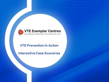 VTE Prevention In Action Interactive Case Scenarios.