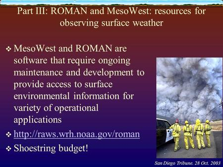 Part III: ROMAN and MesoWest: resources for observing surface weather  MesoWest and ROMAN are software that require ongoing maintenance and development.