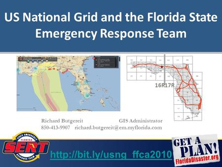 US National Grid and the Florida State Emergency Response Team 16R17R Richard Butgereit GIS Administrator 850-413-9907