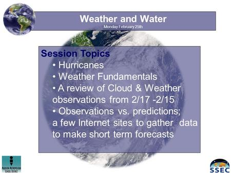 Weather and Water Monday February 25th Session Topics Hurricanes Weather Fundamentals A review of Cloud & Weather observations from 2/17 -2/15 Observations.