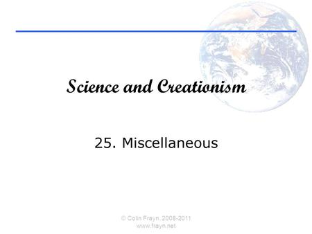 Science and Creationism 25. Miscellaneous © Colin Frayn, 2008-2011 www.frayn.net.