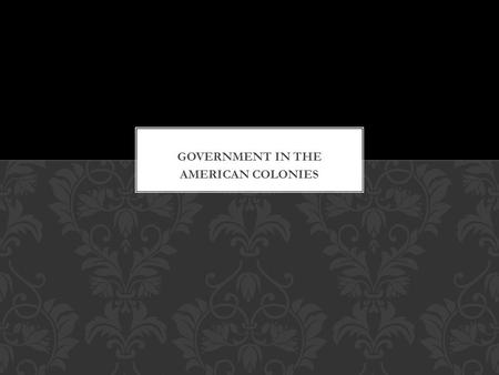 Government in the AMERICAN COLONIES.