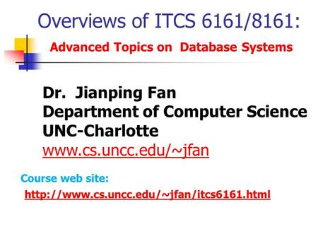 Overviews of ITCS 6161/8161: Advanced Topics on Database Systems Dr. Jianping Fan Department of Computer Science UNC-Charlotte