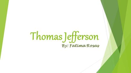 Thomas Jefferson By: Fatima Rosas. Birth April 13, 1743, Shadwell, VA.