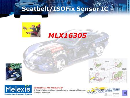 CONFIDENTIAL AND PROPRIETARY © Copyright 2004 Melexis Microelectronic Integrated Systems. All Rights Reserved Seatbelt/ISOFix Sensor IC MLX16305.