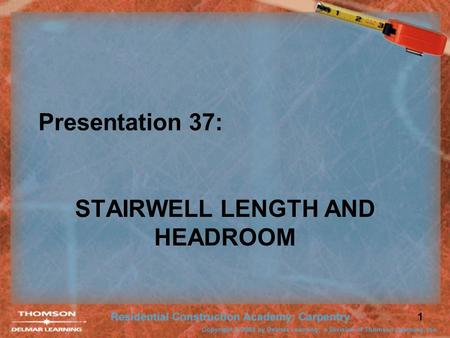 1 Presentation 37: STAIRWELL LENGTH AND HEADROOM.