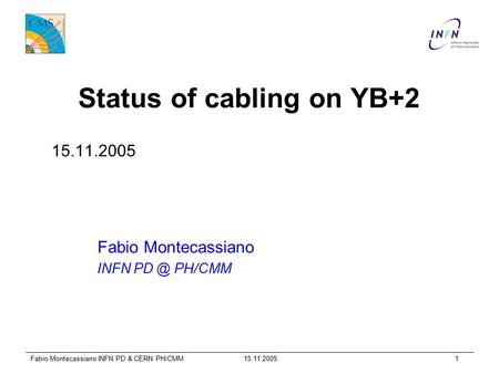 15.11.2005Fabio Montecassiano INFN PD & CERN PH/CMM1 Status of cabling on YB+2 15.11.2005 Fabio Montecassiano INFN PH/CMM.