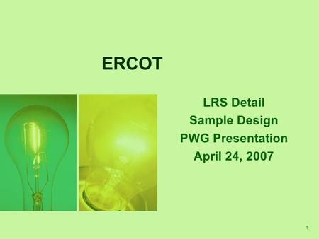 1 ERCOT LRS Detail Sample Design PWG Presentation April 24, 2007.