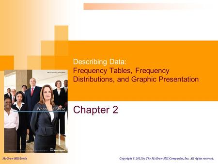 Describing Data: Frequency Tables, Frequency Distributions, and Graphic Presentation Chapter 2 McGraw-Hill/Irwin Copyright © 2012 by The McGraw-Hill Companies,