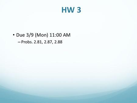 HW 3 Due 3/9 (Mon) 11:00 AM Probs. 2.81, 2.87, 2.88.