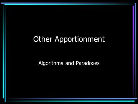 Other Apportionment Algorithms and Paradoxes. NC Standard Course of Study Competency Goal 2: The learner will analyze data and apply probability concepts.