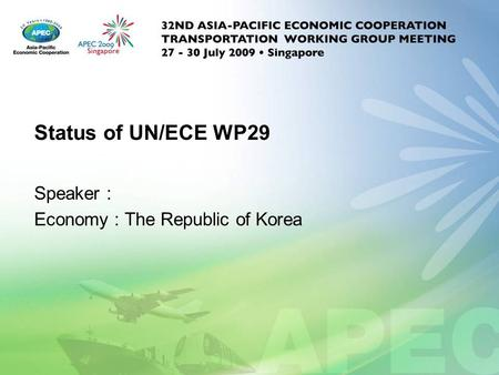 Status of UN/ECE WP29 Speaker : Economy : The Republic of Korea.