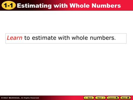 1-1 Estimating with Whole Numbers Learn to estimate with whole numbers.