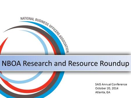 NBOA Research and Resource Roundup SAIS Annual Conference October 20, 2014 Atlanta, GA.