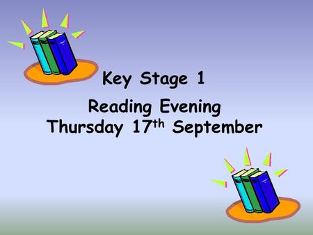 Key Stage 1 Reading Evening Thursday 17 th September.