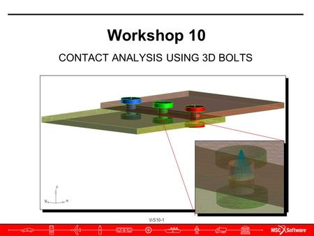 WS10-1 CONTACT ANALYSIS USING 3D BOLTS Workshop 10.